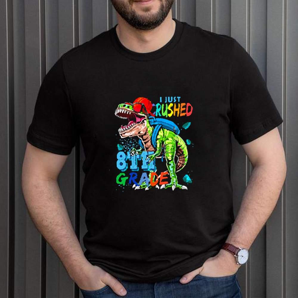 Dinosaur I just crushed 8th grade shirt