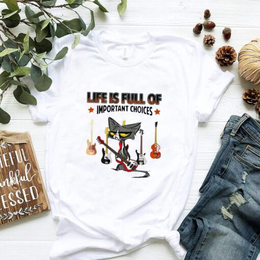 Black Cat Bassist Life Is Full Of Important Choices shirt