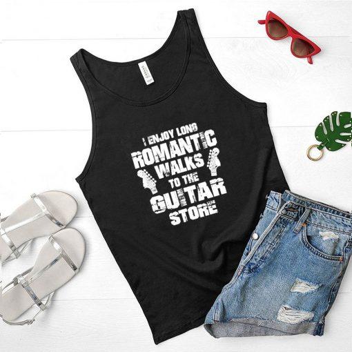 Enjoy long romantic walks to the guitar store shirt