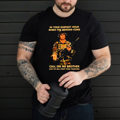 In Your Darkest Hour When The Demons Come Call On Me Brother Veteran Shirt