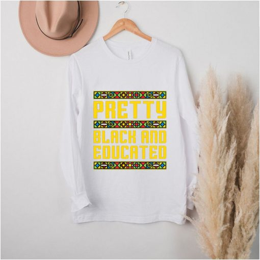 Pretty Black And Educated shirt