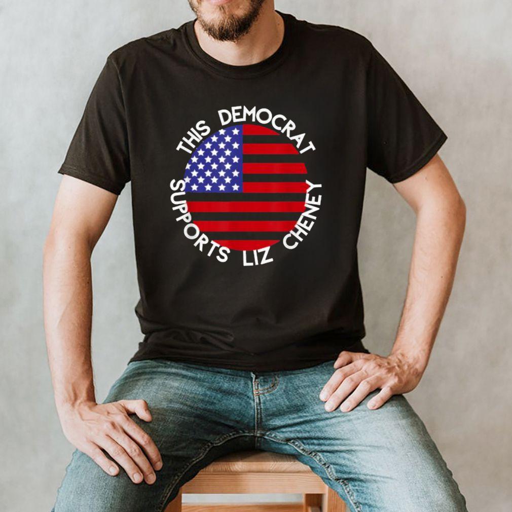 This Democrat Supports Liz Cheney American Flag Shirt