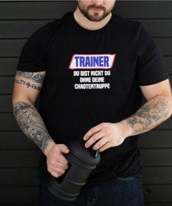 Trainer du bist nicht du ohne deine chaotentruppe shirt