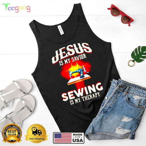 Jesus is my savior sewing is my therapy shirt