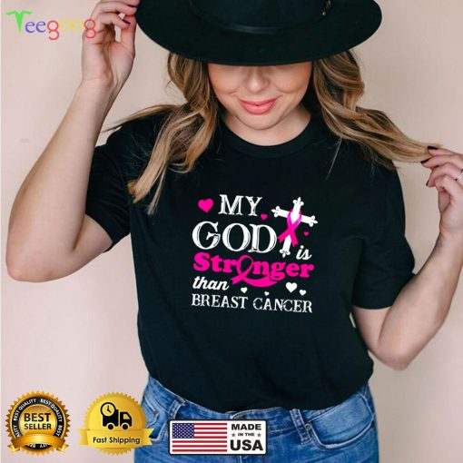 My God Is Stronger Than Breast Cancer Awareness shirt