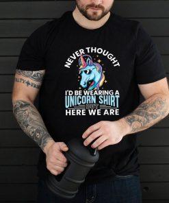 Never Thought I'd Be Wearing A Unicorn Shirt Unicorn shirt