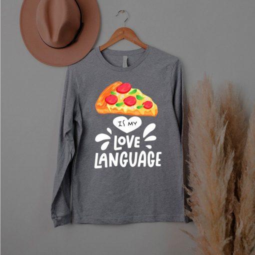 Pizza is my love language shirt