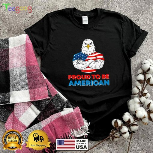 Proud To Be An American Patriotic 4th of July Eagle US Flag T Shi