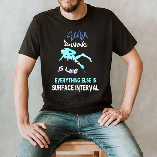 Scuba diving is life everything else is surface interval shirt