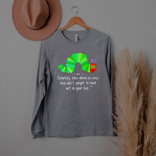 Simplify slow down be kind and don't forget to have art in your life shirt