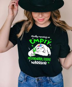 Sloth mostly running on empty Mitochondrial Disease Warrior shirt