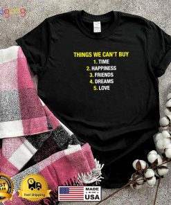 Things we cant buy time happiness friends dreams love shi