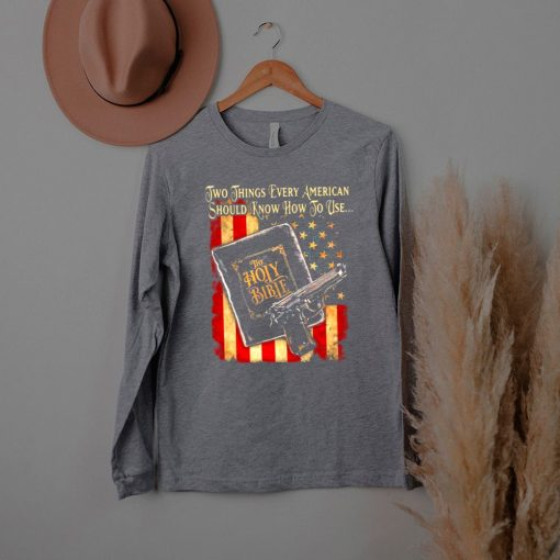 Two things every american should know how to use the holy bible gun american flag shirt
