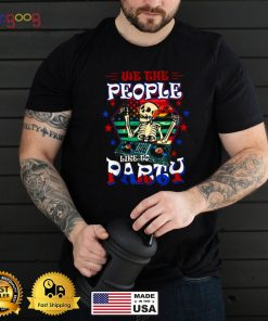 We The People Like To Party American Flag Skull 4th Of July T ShWe The People Like To Party American Flag Skull 4th Of July T i