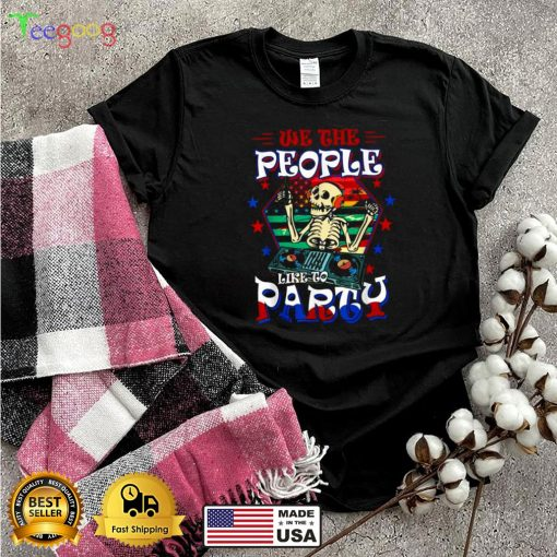 We The People Like To Party American Flag Skull 4th Of July T ShiWe The People Like To Party American Flag Skull 4th Of July T