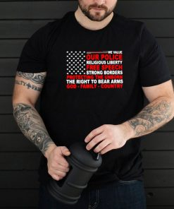 We value our police religious liberty free speech strong borders shirt