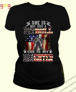 American flag She is not just a Pitbull she is my daughter shirt