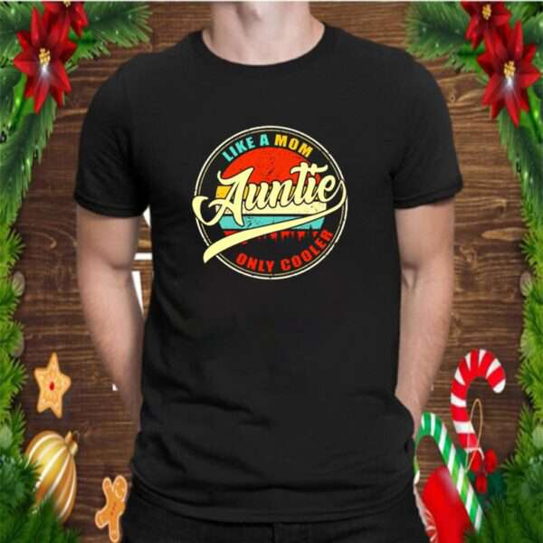 Auntie like a Mom only cooler vintage shirt