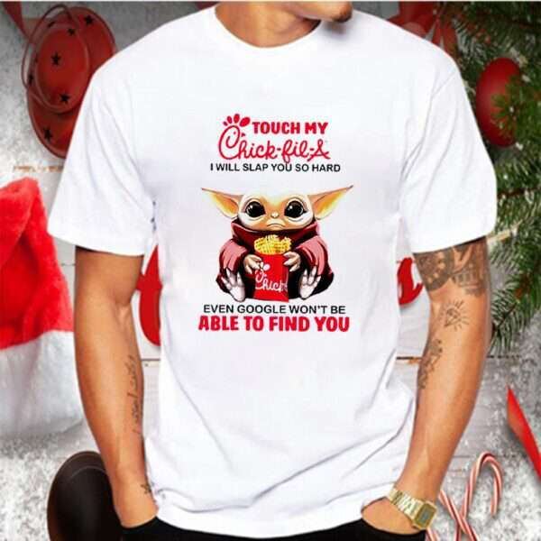 Baby Yoda touch my Chick fil A I will slap you so hard even google shirt