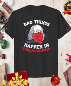 Bad things happen in philadelphia biden wear a mask 2020 T