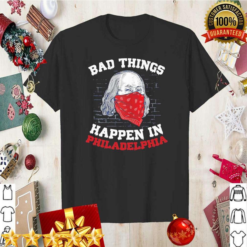 Bad things happen in philadelphia biden wear a mask 2020 T Shirt 5