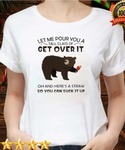 Bear Wine Let Me Pour You A Tall Glass Of Get Over It Oh And Here's A Straw So You Can Suck It Up