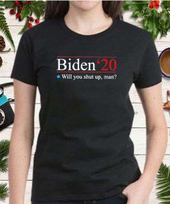 Biden Will You Shut Up Man Women T-
