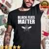 Black Flies Matter Shirt 1