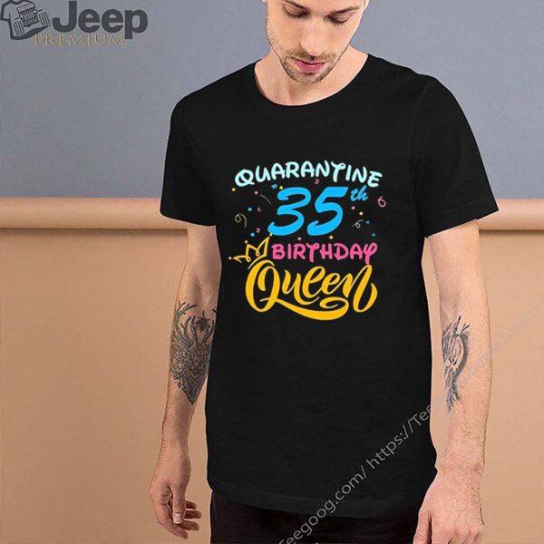 Born in 1985 My 35th Birthday Queen Quarantine Social Distancing Quarantined Birthday 2020 Tee Shirts 4