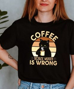 Coffee because murder is wrong black cat vintage shirt