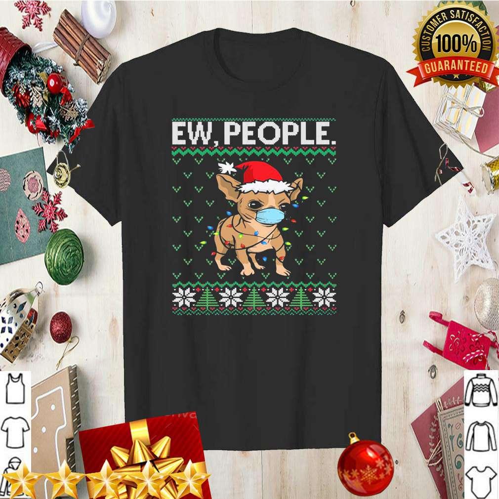 Ew People Chihuahua Face Mask Santa Dog Ugly Christmas shirt 5