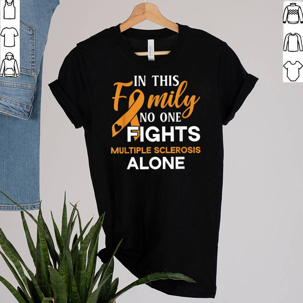 Family dont fight alone Multiple Sclerosis shirt