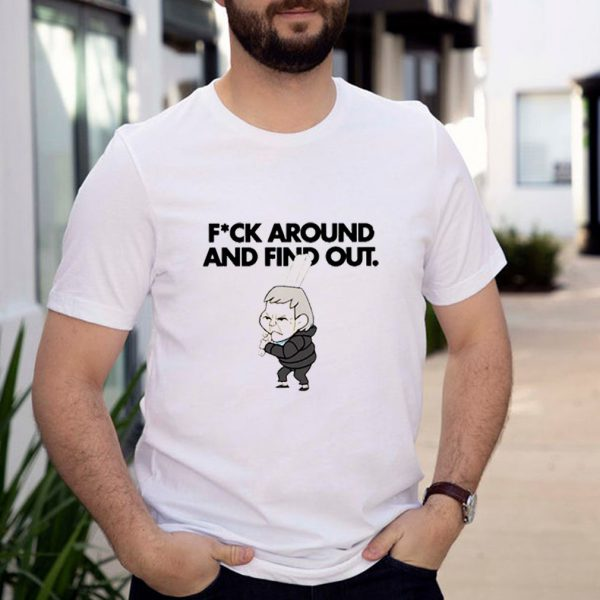 Fuck around and find out shirt