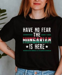 Have No Fear The Hungarian Is Here T-Shirt