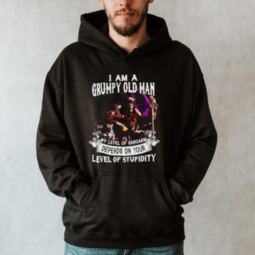 I Am A Grumpy Old Man My Level Of Sarcasm Depends On Your Level Of Stupidity T shirt