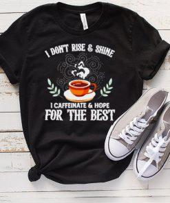 I Dont Rise And Shine I Caffeinate And Hope Funny Coffee shirt