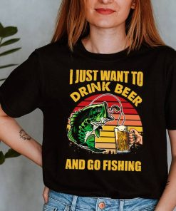 I Just Want To Drink Beer And Go Fishing Vintage shirtI Just Want To Drink Beer And Go Fishing Vintage shirt