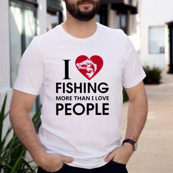I Love Fishing More Than I Love People Shirt