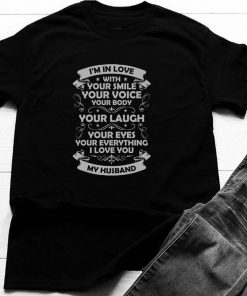 I Love You My Husband your smile your voice your body T-Shirt 8