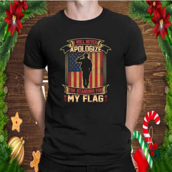 I Will Never Apologize For Standing For My Flag American Flag T