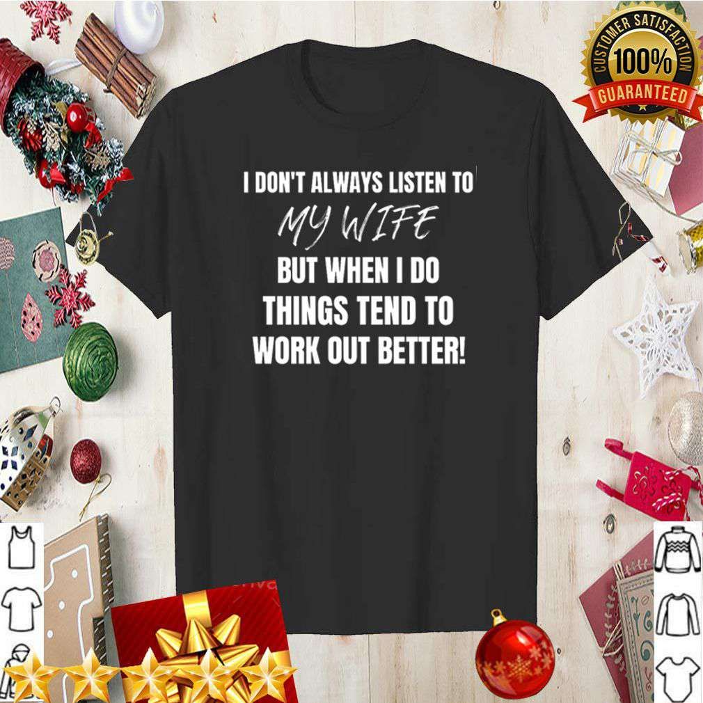 I dont always listen to my wife but when I do things tend shirt 5
