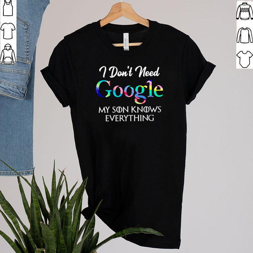 I dont need Google my son knows everything shirt