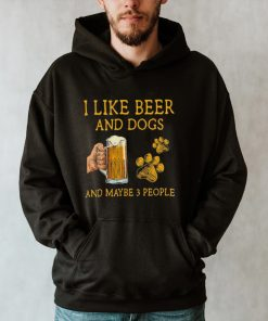 I like Beer and Dogs and maybe 3 people shirt