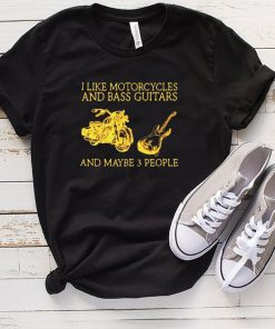 I like motorcycles and bass guitars and maybe 3 people shirt