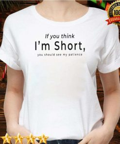 If you think I'm short you should see me patience