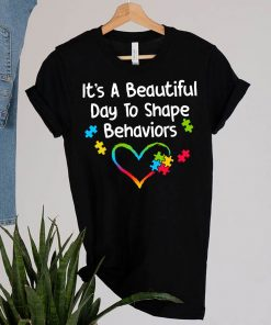It's a Beautiful Day to Shape Behaviors Behavior Analysis ABA BCBA Autism T-Shirt