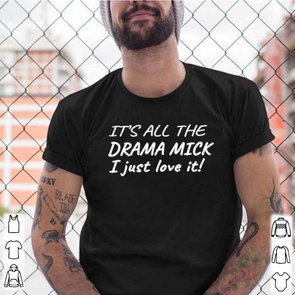 Its all the drama mick I just love it shirt