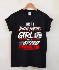 Just A Drag Racing Girl With A Speed Problem shirt 8