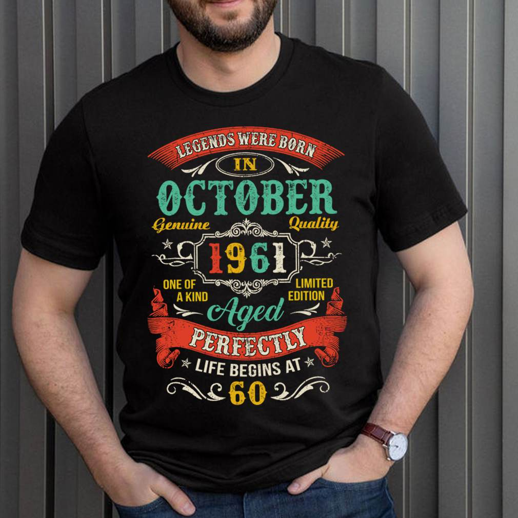 Legends Born In October 1961 60th Birthday 60 Years Old T-Shirt