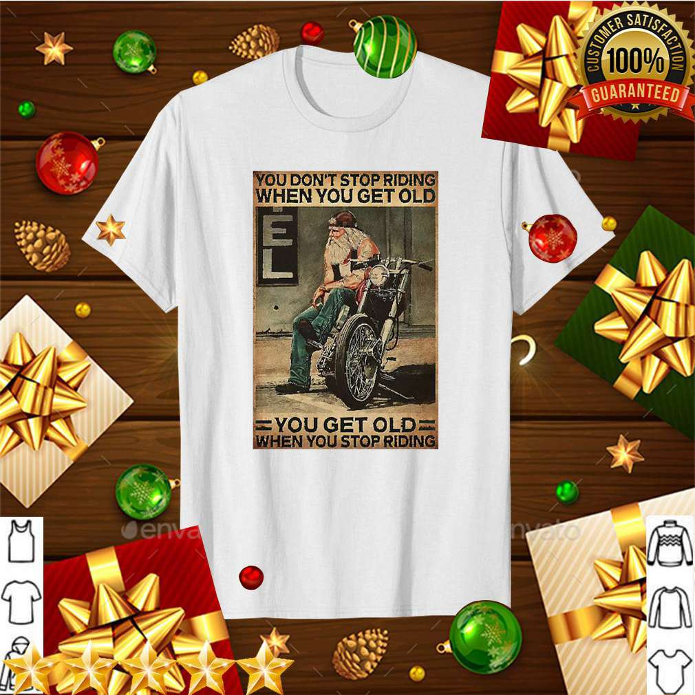 Motorcycle You Dont Stop Riding When You Get Older You Get Old When You Stop Riding Shirt 5